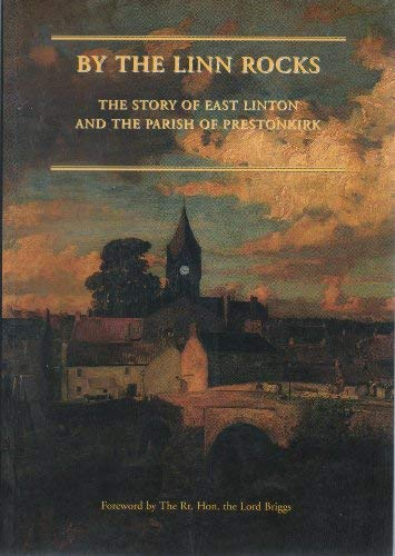 9780953597406: By the Linn Rocks: The Story of East Linton and the Parish of Prestonkirk