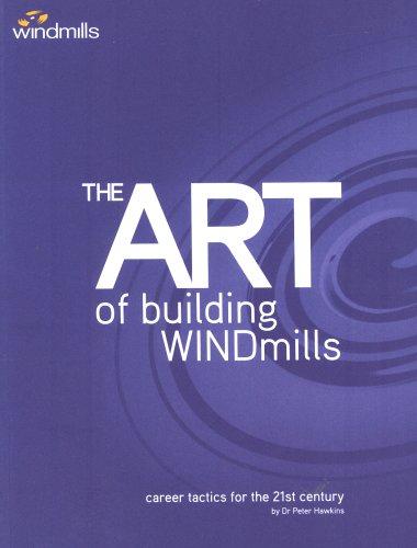The Art of Building Windmills: Career Tactics: Hawkins, Peter