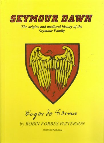 Seymour dawn: The origins and medieval history of the Seymour family: Patterson, Robin Forbes