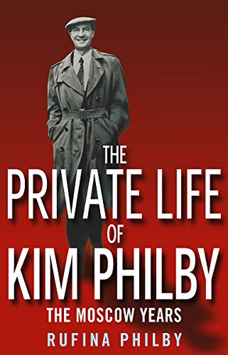 The Private Life of Kim Philby: The Moscow Years: Rufina Philby; Hayden Peake; Mikhail Lyubimov