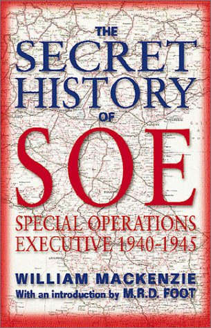 The Secret History of S.O.E.: Special Operations Executive, 1940-1945