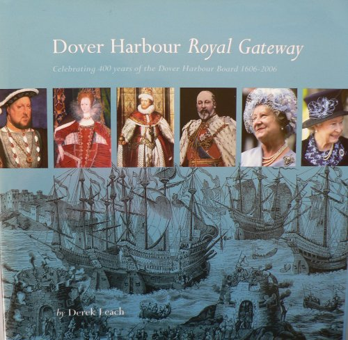 Dover Harbour, Royal Gateway: Celebrating 400 Years Of The Dover Harbour Board 1606-2006 (FINE CO...