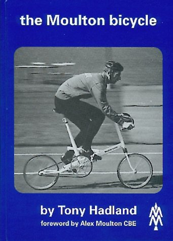 The Moulton Bicycle: The Story from 1957 to 1981 (0953617408) by Hadland, Tony