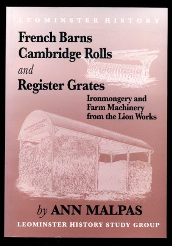 French Barns Cambridge Rolls and Register Grates: Ironmongery and Farm Machinery from the Lion Wo...