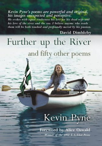 Further Up the River and Fifty Other: Kevin Pyne,Alice Oswald