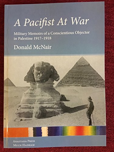 9780953639618: A Pacifist At War: Military Memoirs Of A Conscientious Objector In Palestine, 1917-1918 (SCARCE FIRST EDITION)