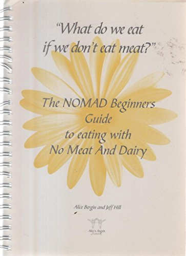 9780953646326: What Do We Eat If We Don't Eat Meat?: The NOMAD Beginners Guide to Eating with No Meat and Dairy
