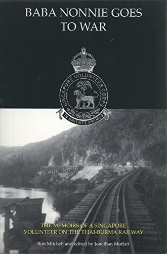 Baba Nonnie Goes to War: The Memoirs of a Singapore Volunteer on the Thai-Burma Railway: Mitchell, ...