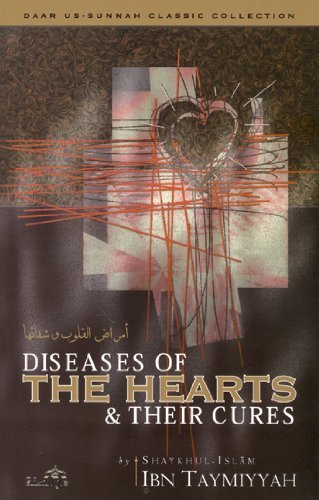 Diseases of the Hearts and Their Cures: Ahmad Ibn Taymiyyah