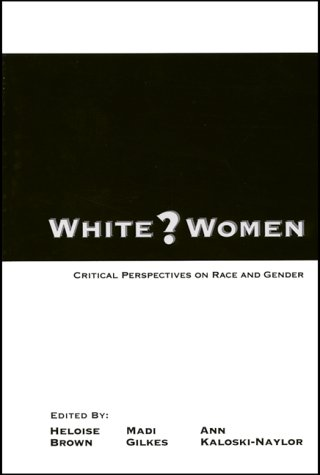 White? Women: Critical Perspectives on Gender and Race: Brown, Heloise, Gilkes, Madi, ...