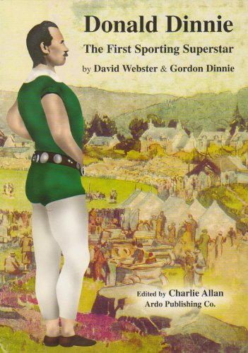 Donald Dinnie: The First Sporting Superstar (signed): WEBSTER, DAVID AND GORDON DINNIE; CHARLIE ...