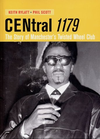 9780953662630: Central 1179: The Story of Manchester's Twisted Wheel Club