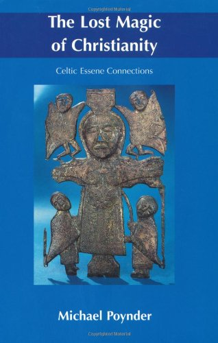 The Lost Magic of Christianity: Celtic Essene Connections: Michael Poynder