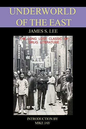 9780953663118: The Underworld of the East: Being Eighteen Years' Actual Experiences of the Underworlds, Drug Haunts and Jungles of India, China and the Malay Arc