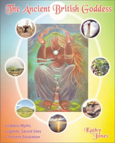 9780953663194: The Ancient British Goddess: Her Myths, Legends, Sacred Sites and Present Day Revelation