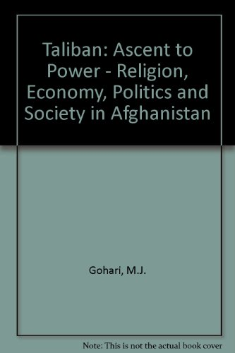 Taliban: Ascent to Power - Religion, Economy, Politics and Society in Afghanistan: Gohari, M.J.