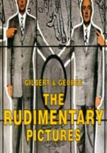 Gilbert and George: The Rudimentary Pictures 1998: Bracewell, Michael; Sylvester, David