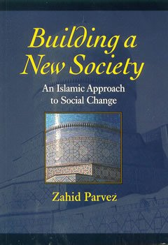 Building a New Society: An Islamic Approach: Zahid Parvez