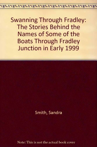 Swanning Through Fradley: The Stories Behind the Names of Some of the Boats Through Fradley Junction in Early 1999 (095367830X) by Sandra Smith; Jo Harrison