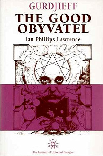 GURDJIEFF. THE GOOD OBYVATEL. A Preparation for Transformation: LAWRENCE, IAN PHILLIPS