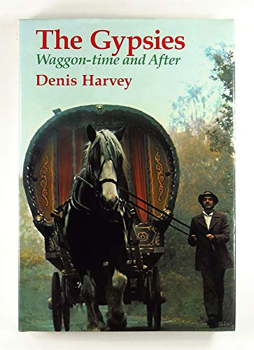 Gypsies: Waggon Time and After: Harvey, Denis E