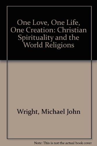 9780953689408: One Love, One Life, One Creation: Christian Spirituality and the World Religions