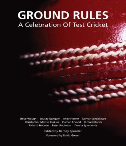 Ground Rules: A Celebration of Test Cricket: Gower, David; Waugh, Steve; Ganguly, Sourav; Flower, ...