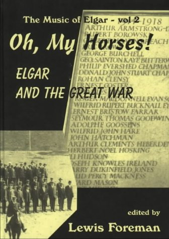 Oh, My Horses!: Elgar and the Great War (The Music of Elgar - vol 2): Foreman, Lewis