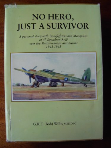 No Hero, Just a Survivor Ð A personal story iwth Beaufighters and Mosquitos of 47 Squadron RAF ...