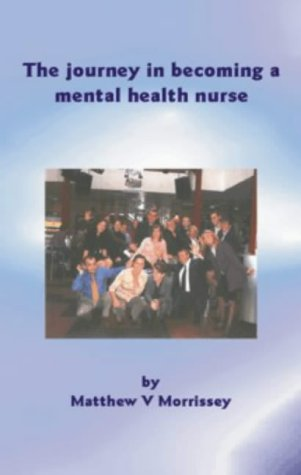 The Journey in Becoming a Mental Health Nurse: Morrissey, Matthew V.