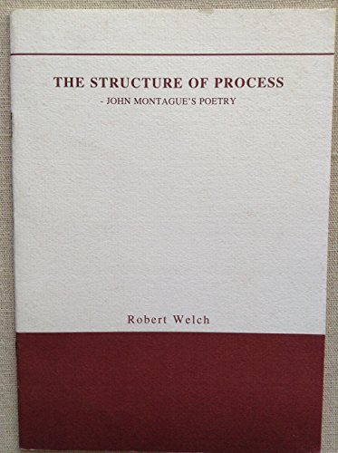 The Structure of Process: John Montague's Poetry: Robert Welch