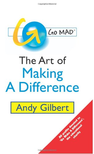 Go MAD - The Art of Making A Difference: Gilbert, Andy