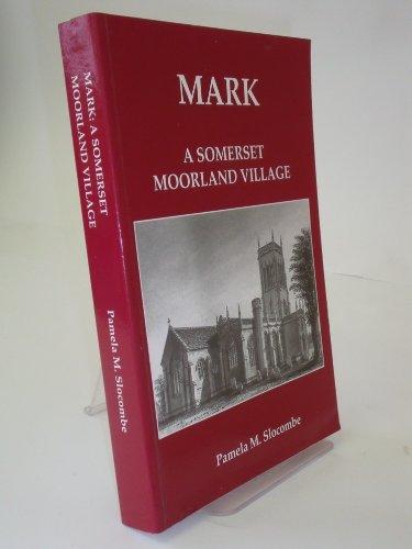 Mark: a Somerset Moorland Village: PAMELA M. SLOCOMBE