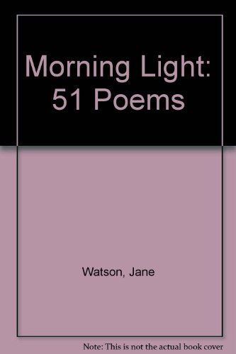 Morning Light: 51 Poems (0953737829) by Jane Watson