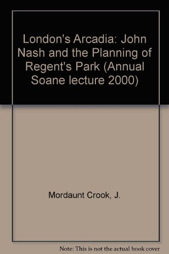 9780953751266: London's Arcadia: John Nash and the Planning of Regent's Park (Annual Soane lecture 2000)