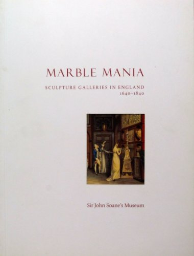 Marble Mania. Sculpture Galleries in England 1640-1840.