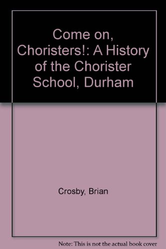 9780953752409: Come on, Choristers!: A History of the Chorister School, Durham