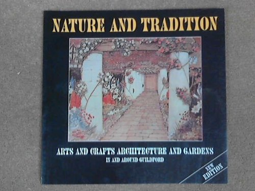 9780953761517: Nature and Tradition: Arts and Crafts Architecture and Gardens in and Around Guildford