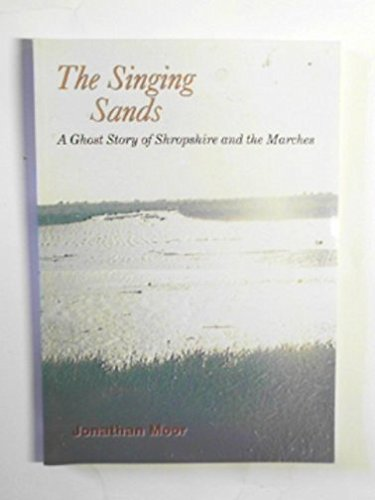 Singing Sands: A Ghost Story of Shropshire: Moor, Jonathan