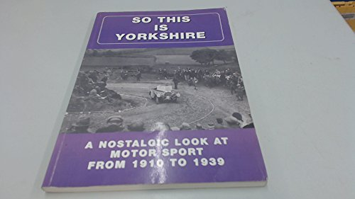 So This is Yorkshire: A nostalgic look at Motor Sport from 1910-1939.