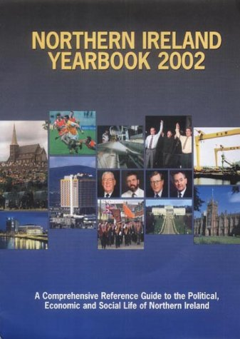 Northern Ireland Yearbook 2002: A Comprehensive Reference Guide to the Political, Economic and ...