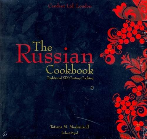 The Russian Cookbook: Traditional Nineteenth Century Cooking (Paperback): Tatiana M. Maslenikoff, ...