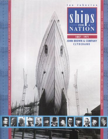 Ships for a Nation: The History of John Brown & Co.Ltd., Clydebank: Ian Johnston