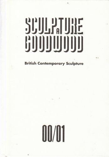 Sculpture at Goodwood: British Contemporary Sculpture 00/01: Dyer, Angela (ed.)