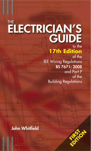 9780953788552: The Electricians Guide to the 17th Edition of the IEE Wiring Regulations BS7671:2008 and Part P of the Building Regulations