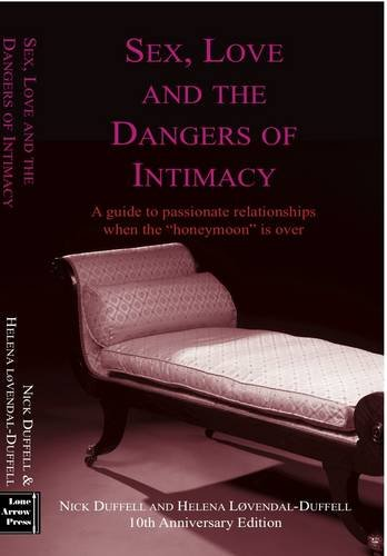 9780953790425: Sex, Love and The Dangers of Intimacy: A Guide to Passionate Relationships When the
