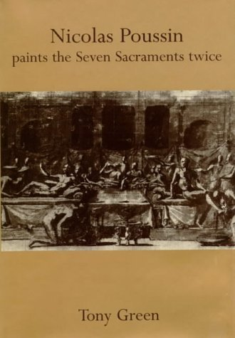 Nicolas Poussin Paints the Seven Sacraments Twice: Green, Tony
