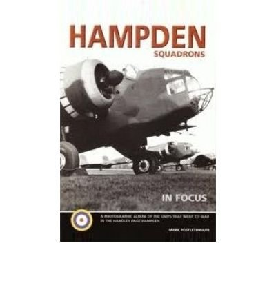 Hampden Squadrons Of World War II In: Postlethwaite Mark