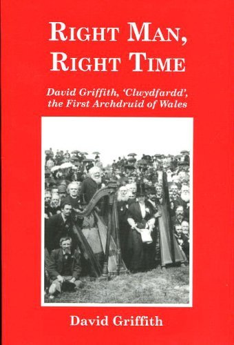 """Right Man, Right Time: David Griffith, """"Clwydfardd"""",: Griffith, David"""