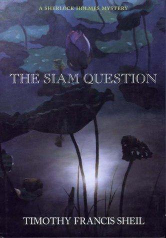 The Siam Question, a Sherlock Holmes Mystery: Timothy Francis Sheil